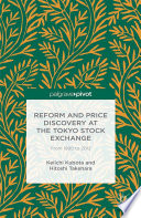 Reform and Price Discovery at the Tokyo Stock Exchange  From 1990 to 2012 Book