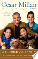 """""""A Member of the Family: The Ultimate Guide to Living with a Happy, Healthy Dog"""" by Cesar Millan, Melissa Jo Peltier"""