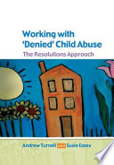 """""""Working With Denied Child Abuse: The Resolutions Approach: The Resolutions Approach"""" by Turnell, Andrew, Essex, Susanne"""