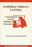 Scaffolding Children S Learning Vygotsky And Early Childhood Education Laura E Berk Adam Winsler Google Books