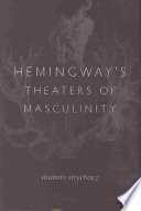 Hemingway S Theaters Of Masculinity
