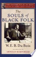 the souls of black folk w e b du bois google books the souls of black folk the oxford w e b du bois volume 3 acircmiddot w e b du bois arnold rampersad limited preview 2007