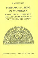 Philosophising in Mombasa  Knowledge  Islam and Intellectual Practice on the Swahili Coast