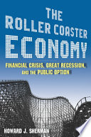 The Roller Coaster Economy  Financial Crisis  Great Recession  and the Public Option
