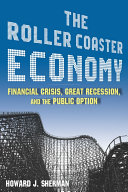 The Roller Coaster Economy: Financial Crisis, Great Recession, and the Public Option