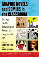 Graphic novels and comics in the classroom: essays on the educational power of sequential art