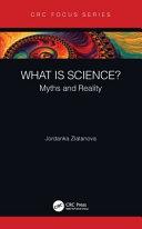What is science? : myths and reality / Jordanka Zlatanova