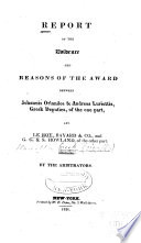 Report Of The Evidence And Reasons Of The Award Between Johannis Orlandos Andreas Luriottis Greek Deputies Of The One Part And Le Roy Bayard Co And G G S Howland Of The Other Part Book PDF