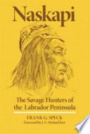 """Naskapi: The Savage Hunters of the Labrador Peninsula"" by Frank G. Speck"