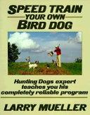 Pdf Speed Train Your Own Bird Dog