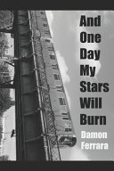 And One Day My Stars Will Burn