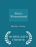 Pdf Elsie's Womanhood - Scholar's Choice Edition