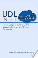 Udl in the Cloud!  : How to Design and Deliver Online Education Using Universal Design for Learning