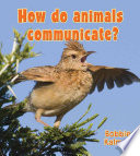 How Do Animals Communicate