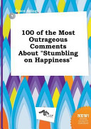 100 of the Most Outrageous Comments about Stumbling on Happiness Book