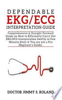 Dependable Ekg/ECG Interpretation Guide: Comprehensive &straight-Forward Guide on How to Efficiently Carry Out Ekg/ECG Interpretation Swiftly in Few M