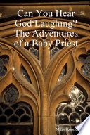 Can You Hear God Laughing   The Adventures of a Baby Priest