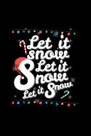Let It Snow Let It Snow Let It Snow: Blank Lined Journal to Write in - Ruled Writing Notebook