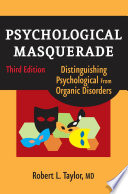 """""""Psychological Masquerade, Second Edition: Distinguishing Psychological from Organic Disorders, Third Edition"""" by Robert L. Taylor, MD"""