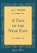 A Tale Of The Near East Classic Reprint