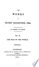 The Works of Henry Mackenzie ...: The man of the world