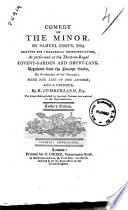 Comedy Of The Minor By Samuel Foote Esq Adapted For Theatrical Representation As Performed At The Theatres Royal Covent Garden And Drury Lane With The Life Of The Author And A Critique By R Cumberland Esq