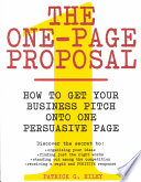 The one-page proposal : how to get your business pitch onto one persuasive page / Patrick G. Riley.