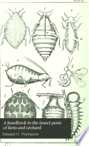 A Handbook to the Insect Pests of Farm and Orchard