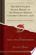 The Sixty-Fourth Annual Report of the Hawaiian Mission Children's Society, 1916