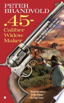 45 Caliber Widow Maker
