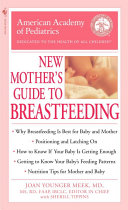 The American Academy of Pediatrics New Mother s Guide to Breastfeeding