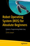 Robot Operating System (ROS) for Absolute Beginners