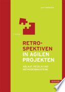 Retrospektiven in agilen Projekten  : Ablauf, Regeln und Methodenbausteine