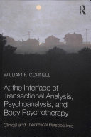 At the interface of transactional analysis, psychoanalysis, and body psychotherapy: clinical and theoretical perspectives