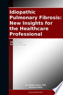 Idiopathic Pulmonary Fibrosis: New Insights for the Healthcare Professional: 2011 Edition