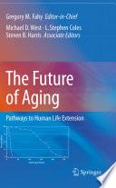 """The Future of Aging: Pathways to Human Life Extension"" by Gregory M. Fahy, Michael West, L. Steven Coles, Stephen B. Harris"