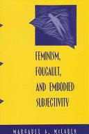 Feminism, Foucault, and Embodied Subjectivity