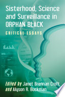 Sisterhood, Science and Surveillance in Orphan Black