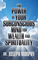 The Power of Your Subconscious Mind for Wealth and Spirituality