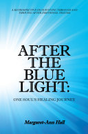 After the Blue Light: One Soul's Healing Journey ebook