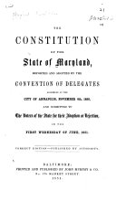 The Constitution Of The State Of Maryland Reported And Adopted By The Convention Of Delegates Assembled At Annapolis November 4th 1850 And Submitted To The Voters Of The State For Their Adoption Or Rejection On The First Wednesday Of June 1851
