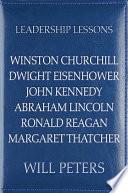 Leadership Lessons Winston Churchill Dwight Eisenhower John Kennedy Abraham Lincoln Ronald Reagan Margaret Thatcher
