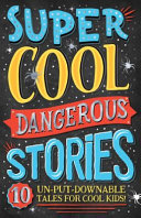 Super Cool Dangerous Stories
