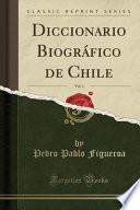 Diccionario Biográfico de Chile, Vol. 1 (Classic Reprint)
