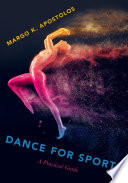 Dance for sports : a practical guide / Margo K. Apostolos.