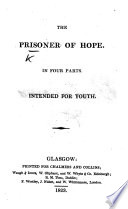 The Prisoner of Hope. In Four Parts