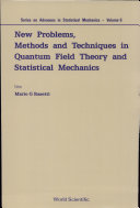New Problems, Methods and Techniques in Quantum Field Theory and Statistical Mechanics