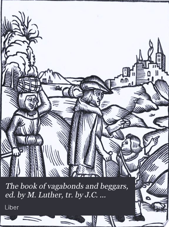 The book of vagabonds and beggars  ed  by M  Luther  tr  by J C  Hotten  from Liber vagatorum