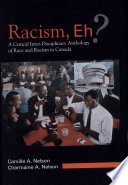 """""""Racism, Eh?: A Critical Inter-disciplinary Anthology of Race and Racism in Canada"""" by Charmaine Nelson, Camille Antoinette Nelson"""