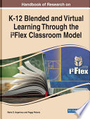 Handbook of Research on K 12 Blended and Virtual Learning Through the i  Flex Classroom Model